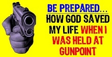 """ Be Prepared - How God Saved My Life When I Was Held at Gunpoint. """